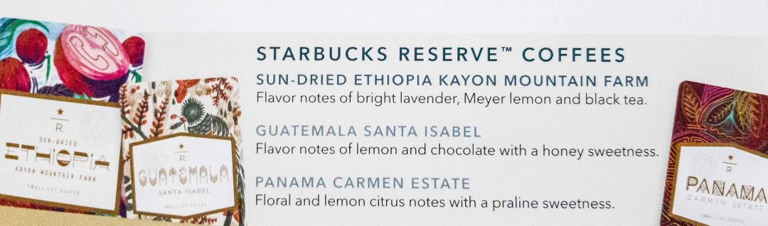 13 - New Starbucks Reserve coffees are coming in 2018, and they sound delicious - Sun-dried Ethiopia Kayon Mountain Farm, Guatemala Santa Isabel, Panama Carmen Estate