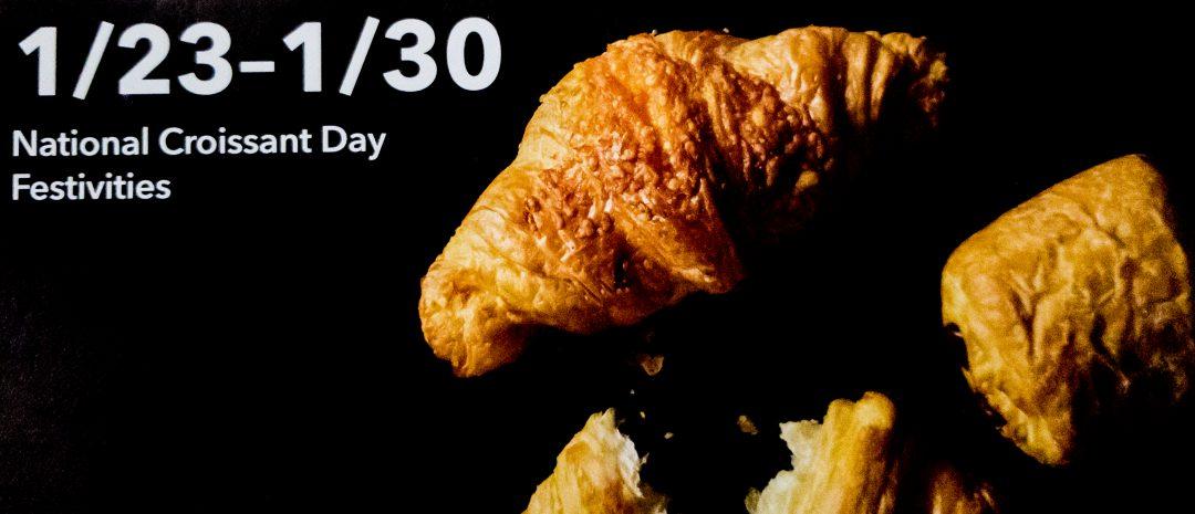 20 - National Croissant Day Starbucks Festivities begin 1-23-2018